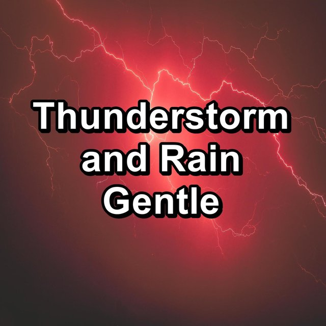 Thunderstorm and Rain Gentle