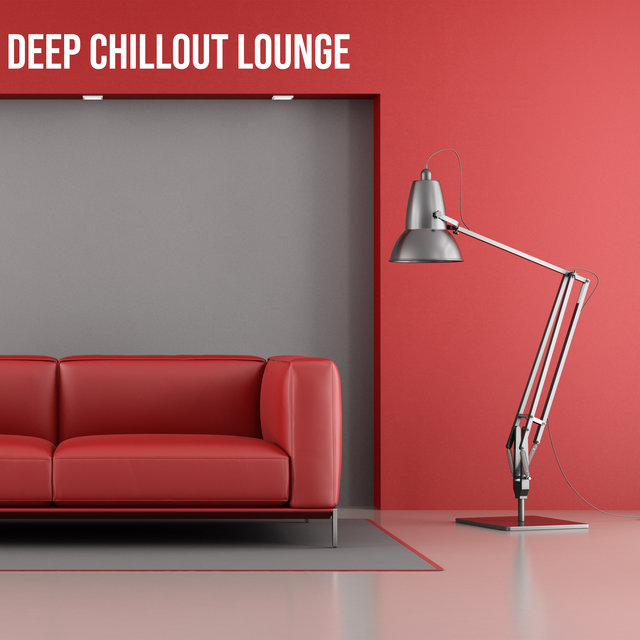 Deep Chillout Lounge - Essential Lounge, Total Chill, Rest & Relax
