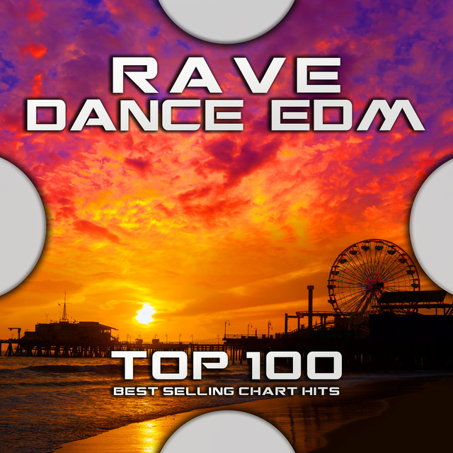 Rave Dance EDM Top 100 Best Selling Chart Hits