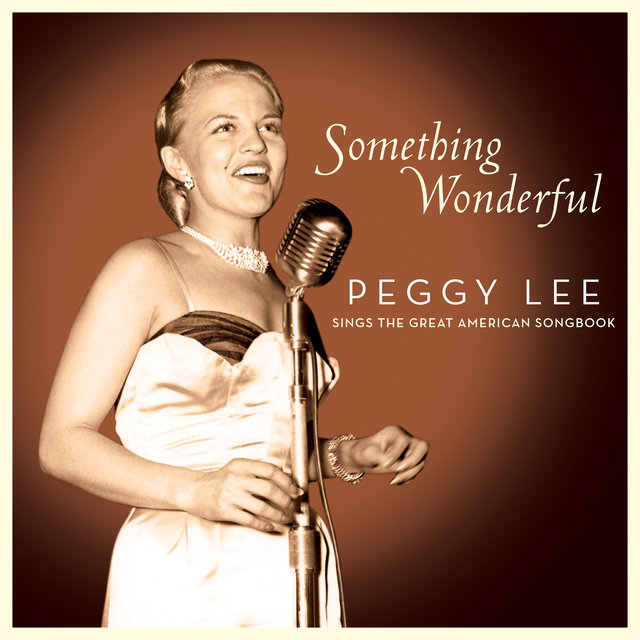 Something Wonderful: Peggy Lee Sings the Great American Songbook