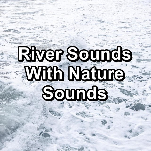River Sounds With Nature Sounds