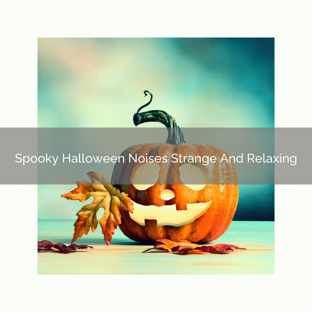 Spooky Halloween Noises Strange And Relaxing