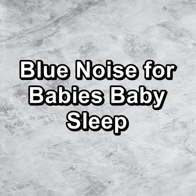 Blue Noise for Babies Baby Sleep