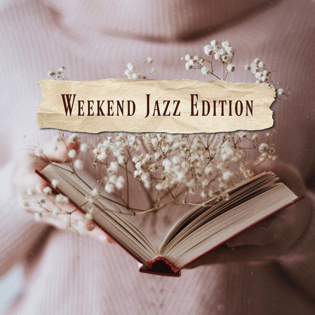 Weekend Jazz Edition - 15 Tracks for Friday Evenings, Saturday and Sunday Afternoons