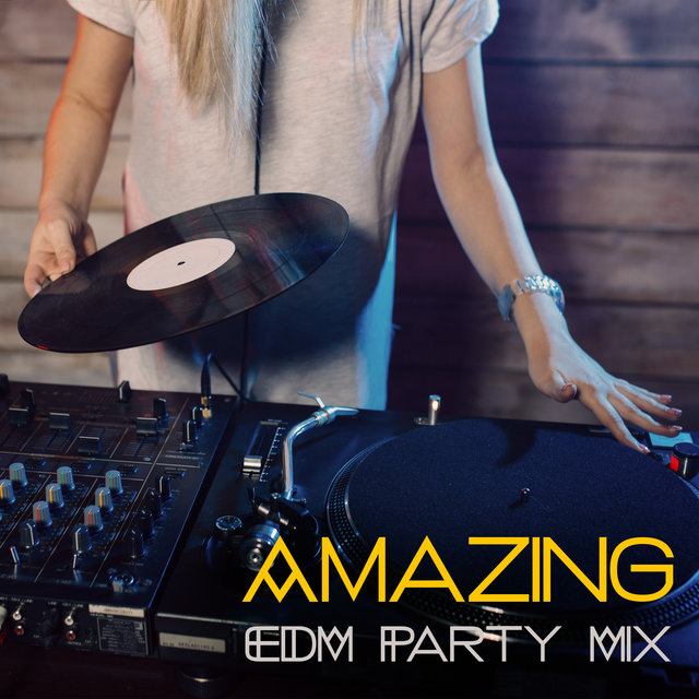 Amazing EDM Party Mix: Chill, Hot Beats for Club, Party, Total Chill & Fun on the Dancefloor