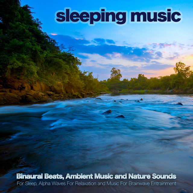 Sleeping Music: Binaural Beats, Ambient Music and Nature Sounds for Sleep, Alpha Waves For Relaxation and Music For Brainwave Entrainment