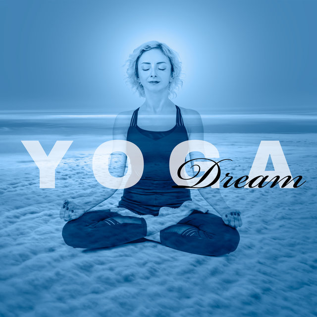 Yoga Dream: Calm Music for Yoga Workout, Meditation & Healing