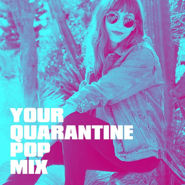 Your Quarantine Pop Mix