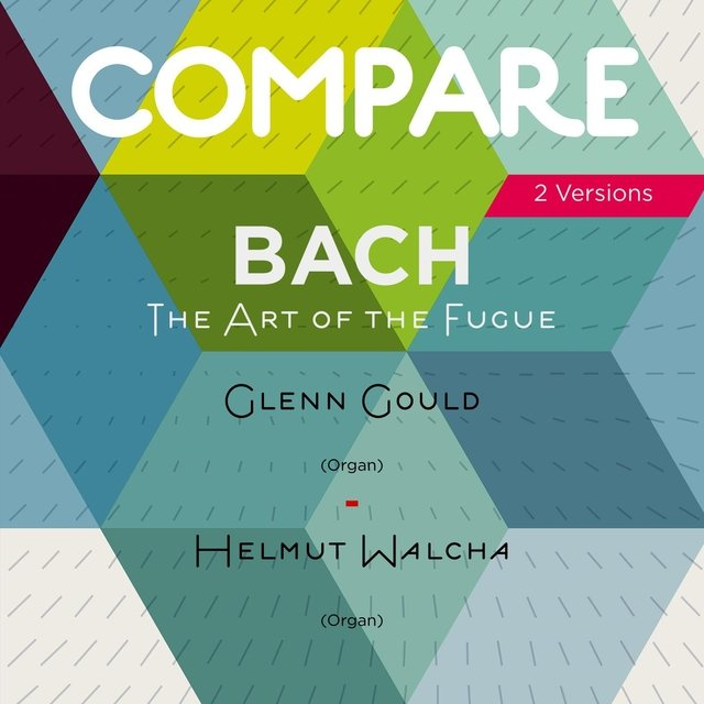 Bach: The Art of the Fugue, Glenn Gould vs. Helmut Walcha