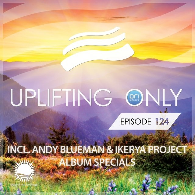 Uplifting Only Episode 124 (incl. Andy Blueman & Ikerya Project Album Specials)