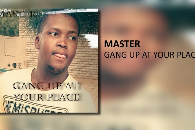 Master - Gang Up At Yout Place
