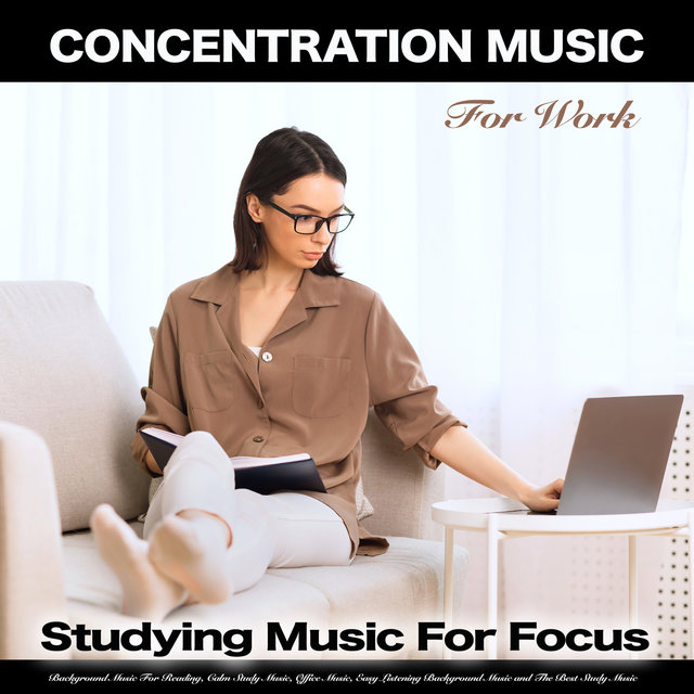 Concentration Music For Work: Studying Music for Focus, Background Music For Reading, Calm Study Music, Office Music, Easy Listening Background Music and The Best Study Music, Vol. 7