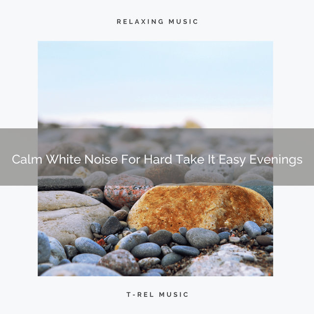 Calm White Noise For Hard Take It Easy Evenings