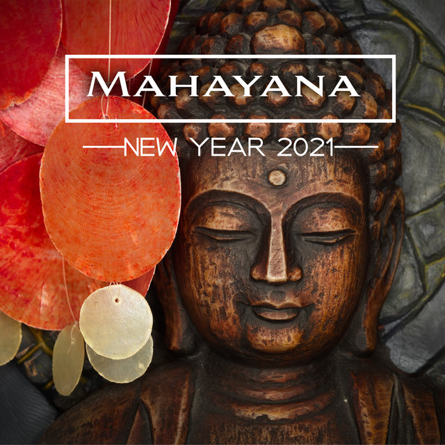 Mahayana New Year 2021: Music For The Buddhist Holiday To Honor And Pray to Buddha And The Deities