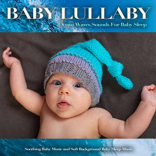 Baby Lullaby: Ocean Waves Sounds For Baby Sleep, Soothing Baby Music and Soft Background Baby Sleep Music