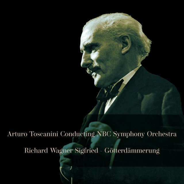 Arturo Toscanini Conducting NBC Symphony Orchestra: Richard Wagner Sigfried - Götterdämmerung