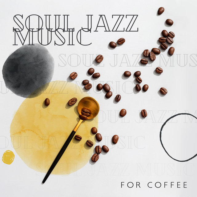 Soul Jazz Music for Coffee (Smooth Morning Relaxation for Easy Start the Day)