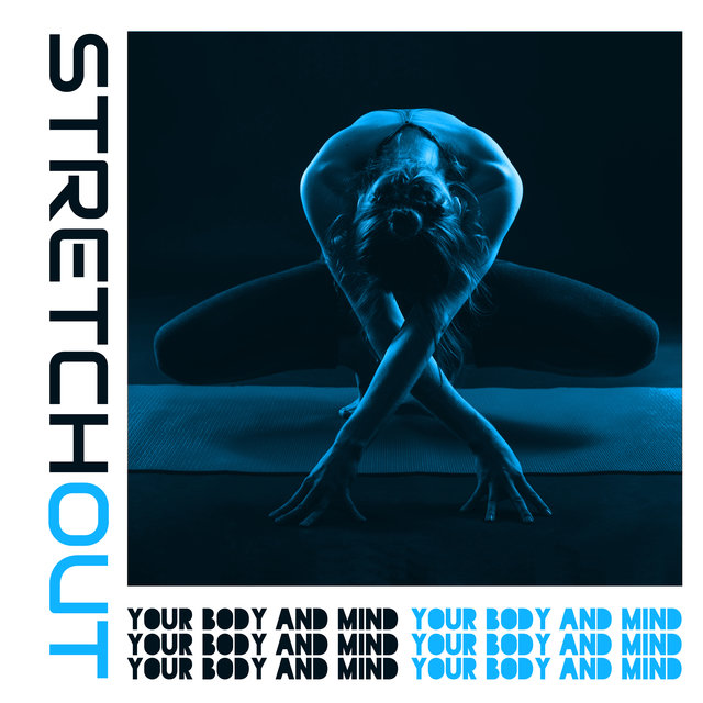 Stretch Out Your Body and Mind – New Age Music for Yoga Training