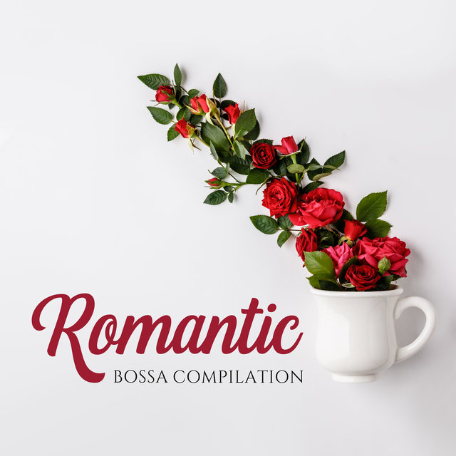 Romantic Bossa Compilation: 2019 Top Romantic Smooth Jazz Music, Perfect Background Melodies for Moments Full of Love in Your Life
