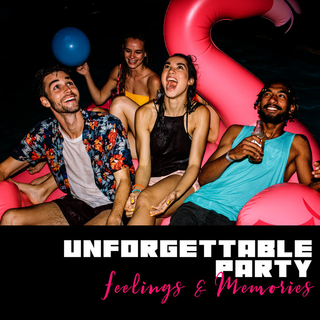 Unforgettable Party Feelings & Memories