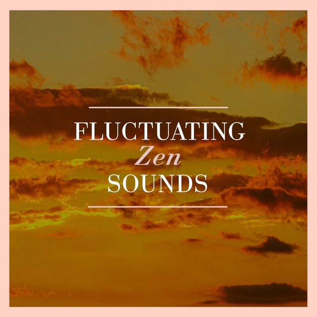 """ Fluctuating Zen Sounds """
