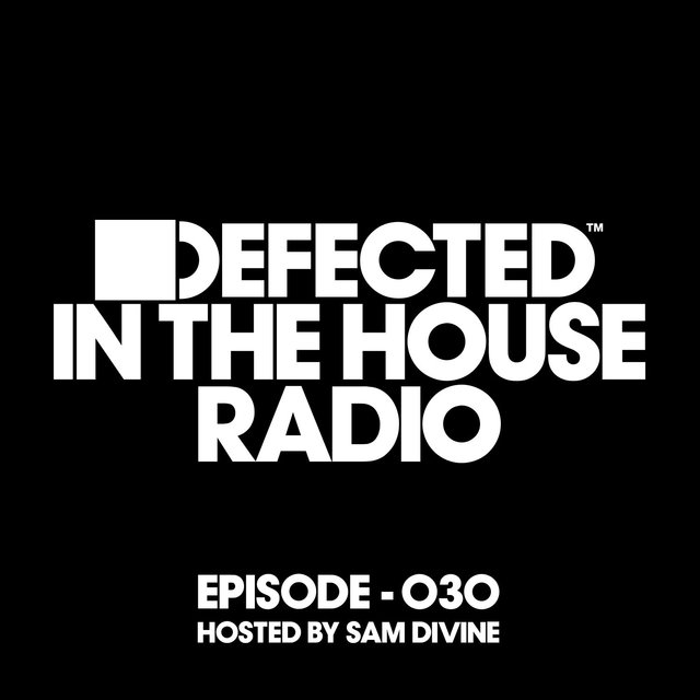 Defected In The House Radio Show Episode 030 (hosted by Sam Divine) [Mixed]