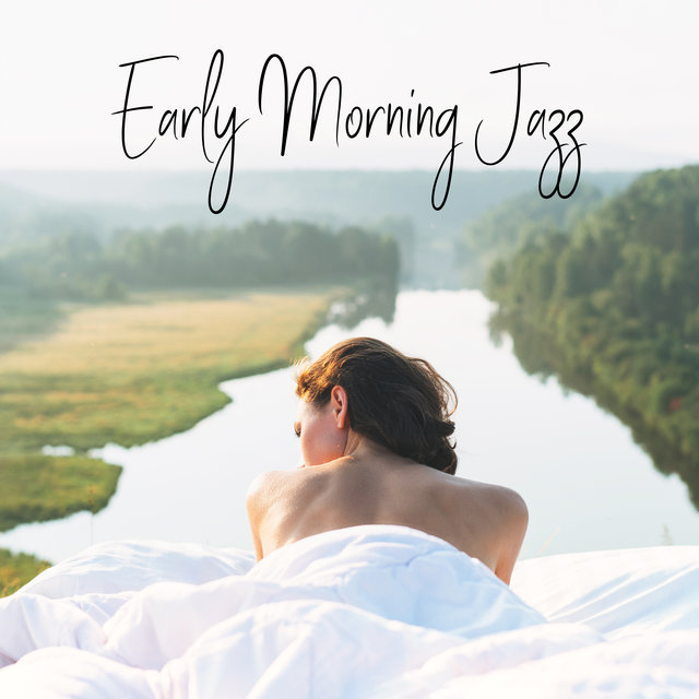 Early Morning Jazz - Collection of Positive Instrumental Music That Will Help You Start Your Day with Energy