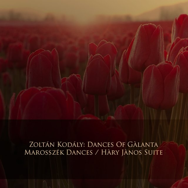 Zoltán Kodály: Dances of Gàlanta / Marosszék Dances / Hàry Jànos Suite