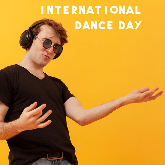 International Dance Day - Celebrate All Day, Dance Floor, Places and Faces, Move Your Whole Body and Have Fun