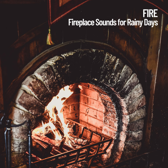 Fire: Fireplace Sounds for Rainy Days