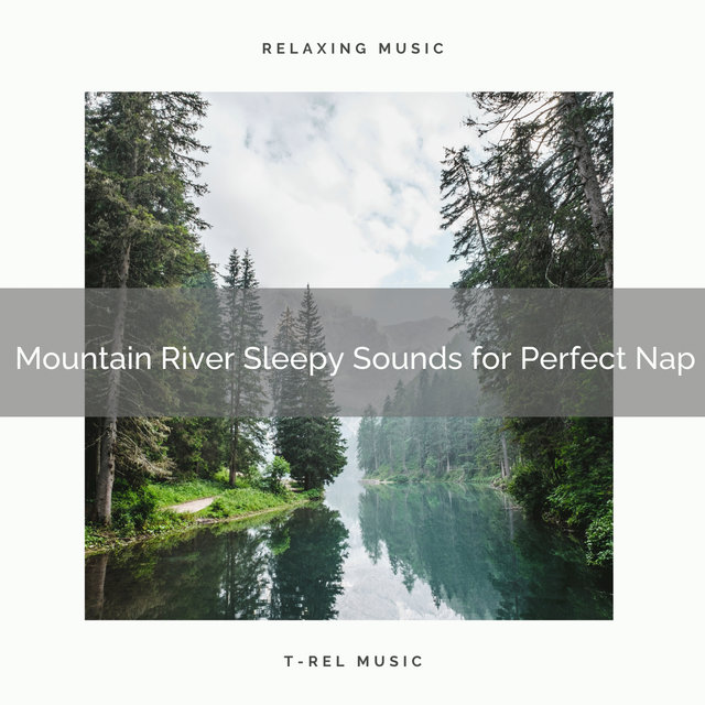 2021 New: Mountain River Sleepy Sounds for Perfect Nap