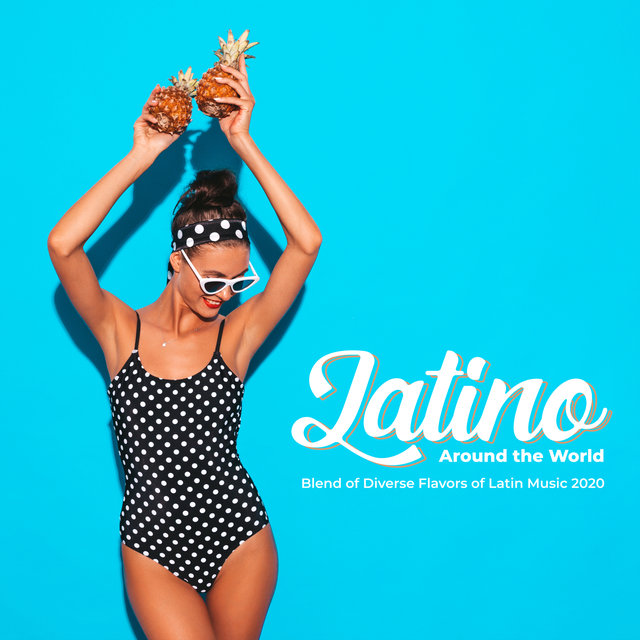 Latino Around the World: Blend of Diverse Flavors of Latin Music 2020