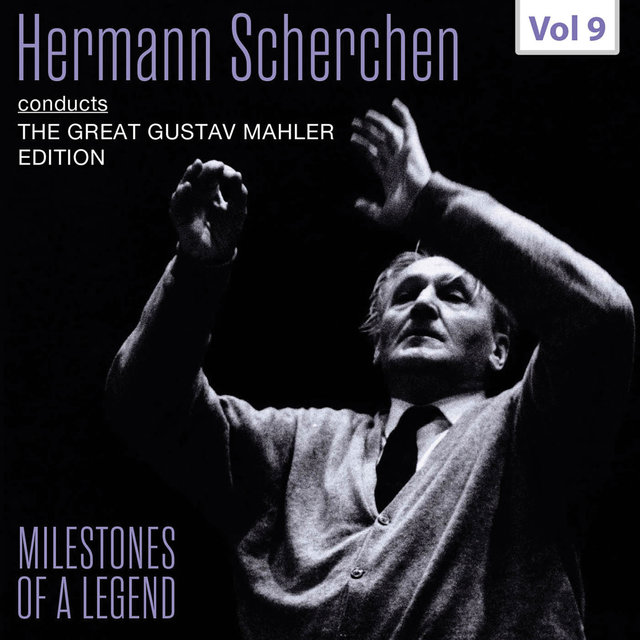 Milestones of a Legend: The Great Gustav Mahler Edition — Hermann Scherchen, Vol. 9 (Live)