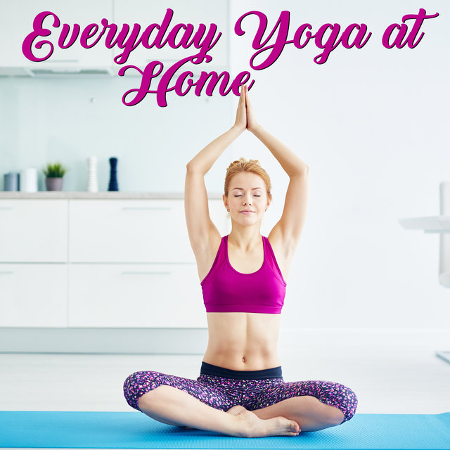 Everyday Yoga at Home: Background Music for Yoga Practice, Meditation, Breathing Exercises, Mindfulness Training