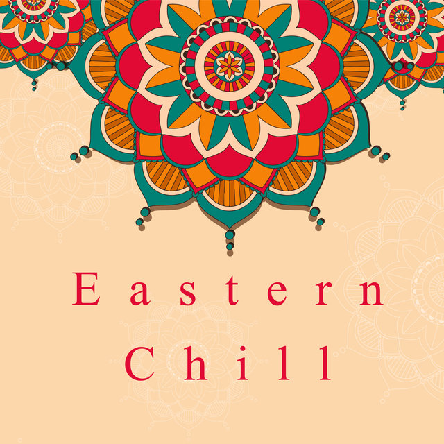 Eastern Chill - 15 Instrumental Tracks for Pure Relaxation