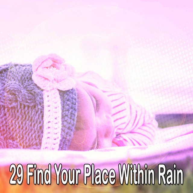 29 Find Your Place Within Rain