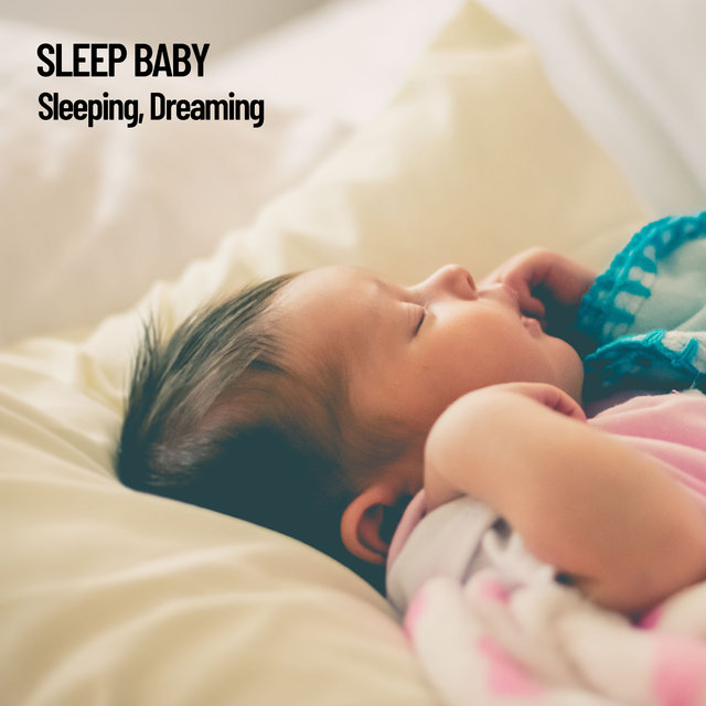Sleep Baby: Sleeping, Dreaming