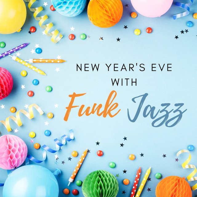New Year's Eve with Funk Jazz: Best Instrumental Music to Celebrate with Friends, Dance until Midnight and Have Fun