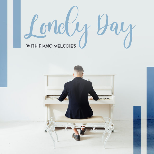 Lonely Day with Piano Melodies: 15 Soft Piano Compilations Perfect for Relax, Healing Jazz Music 2019