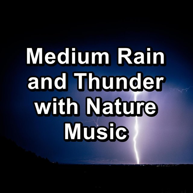 Medium Rain and Thunder with Nature Music