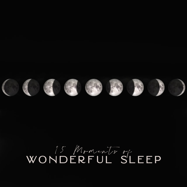 15 Moments of Wonderful Sleep: Ambient Music for Relax, Rest, Calm Down and Blissful Sleep