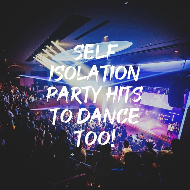 Self Isolation Party Hits to Dance Too!
