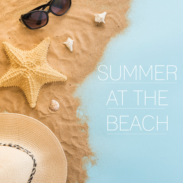 Summer at the Beach: Feel the Holiday Atmosphere Today and Listen to the Best Chillout Music