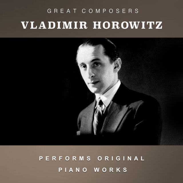 Vladimir Horowitz Performs Original Piano Works