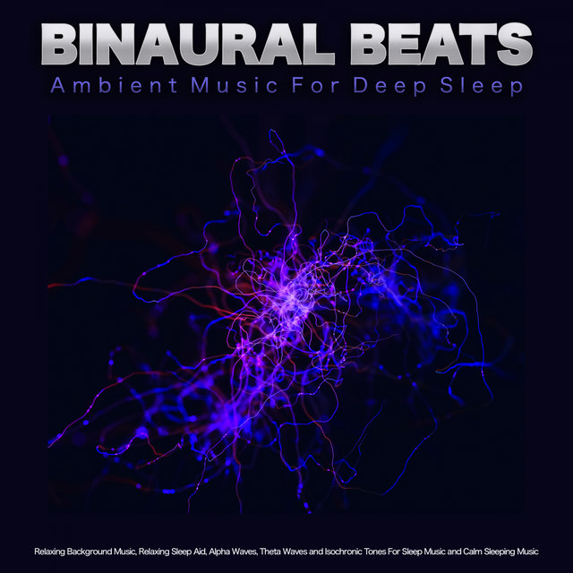 Binaural Beats: Ambient Music For Deep Sleep, Relaxing Background Music, Relaxing Sleep Aid, Alpha Waves, Theta Waves and Isochronic Tones For Sleep Music and Calm Sleeping Music
