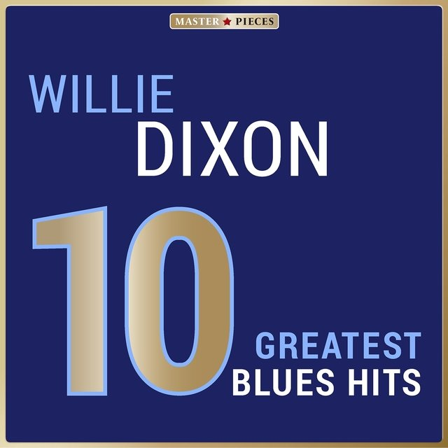 Masterpieces Presents Willie Dixon: 10 Greatest Blues Hits