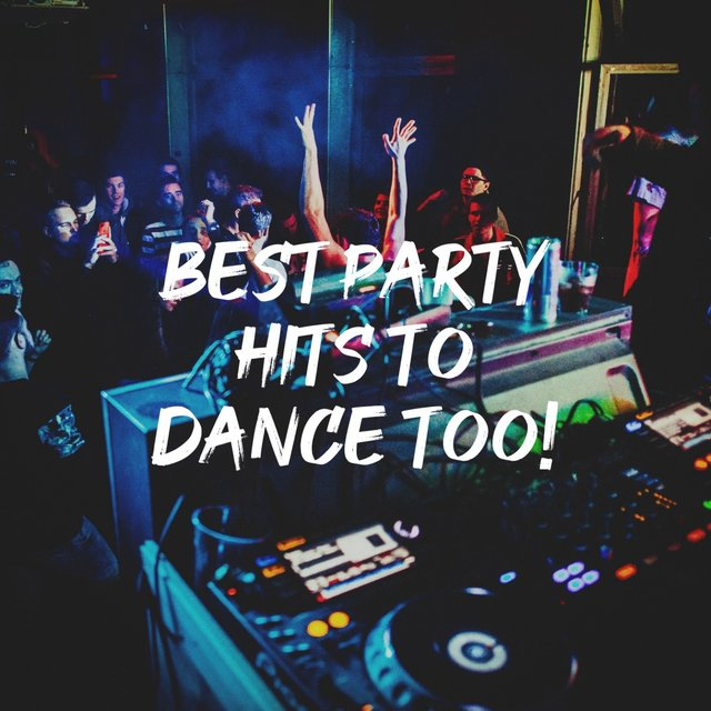 Best Party Hits to Dance Too!