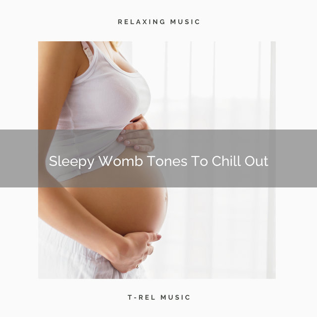 Sleepy Womb Tones To Chill Out