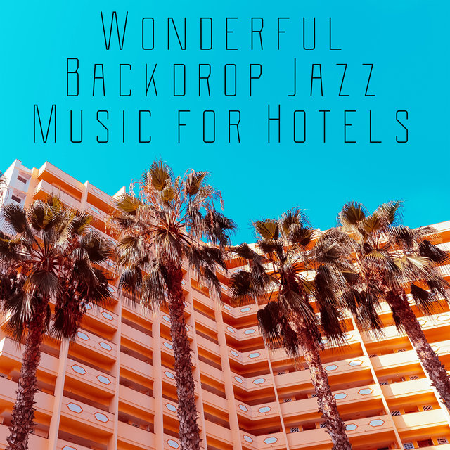 Wonderful Backdrop Jazz Music for Hotels