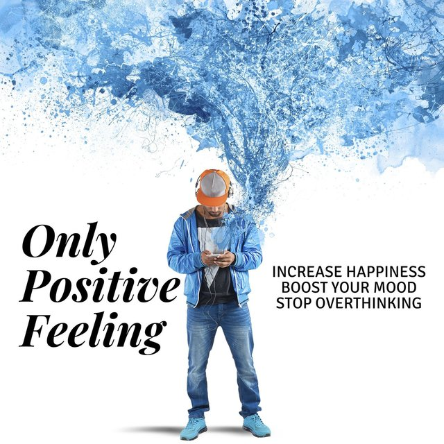 Only Positive Feeling: Increase Happiness, Boost Your Mood, Stop Overthinking